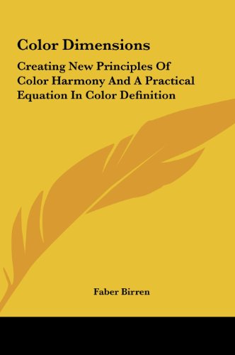 9781161611663: Color Dimensions: Creating New Principles Of Color Harmony And A Practical Equation In Color Definition