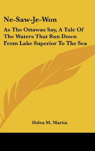 9781161612349: Ne-Saw-Je-Won: As The Ottawas Say, A Tale Of The Waters That Run Down From Lake Superior To The Sea