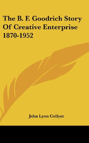 9781161612950: The B. F. Goodrich Story Of Creative Enterprise 1870-1952
