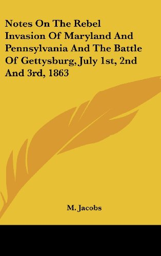 9781161613384: Notes On The Rebel Invasion Of Maryland And Pennsylvania And The Battle Of Gettysburg, July 1st, 2nd And 3rd, 1863