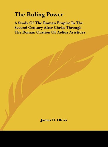 9781161614916: The Ruling Power: A Study Of The Roman Empire In The Second Century After Christ Through The Roman Oration Of Aelius Aristides