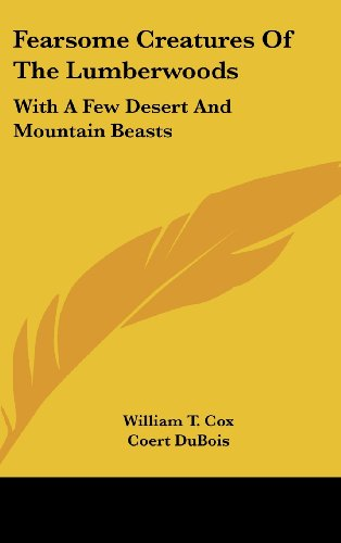 9781161618266: Fearsome Creatures Of The Lumberwoods: With A Few Desert And Mountain Beasts