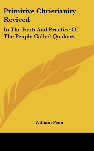 9781161619058: Primitive Christianity Revived: In the Faith and Practice of the People Called Quakers