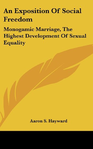 9781161619423: An Exposition of Social Freedom: Monogamic Marriage, the Highest Development of Sexual Equality