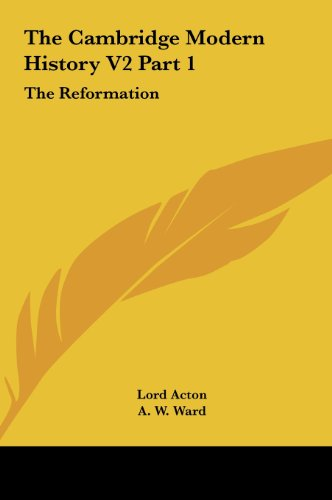 9781161623444: The Cambridge Modern History V2 Part 1: The Reformation