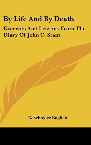 9781161626513: By Life And By Death: Excerpts And Lessons From The Diary Of John C. Stam