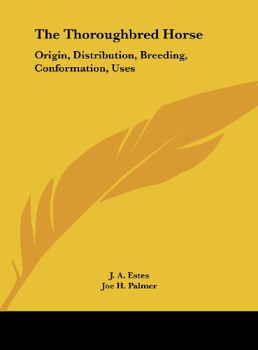 9781161626544: The Thoroughbred Horse: Origin, Distribution, Breeding, Conformation, Uses