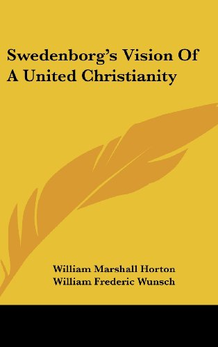 Swedenborg's Vision Of A United Christianity: Horton, William Marshall