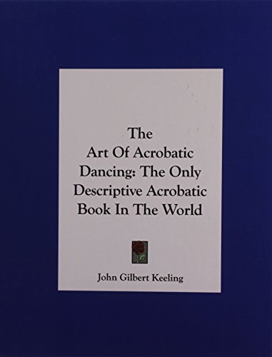 9781161629286: The Art Of Acrobatic Dancing: The Only Descriptive Acrobatic Book In The World