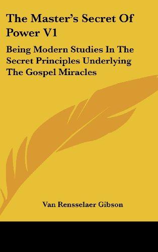9781161629569: The Master's Secret Of Power V1: Being Modern Studies In The Secret Principles Underlying The Gospel Miracles