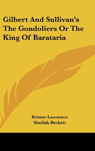 9781161629705: Gilbert And Sullivan's The Gondoliers Or The King Of Barataria