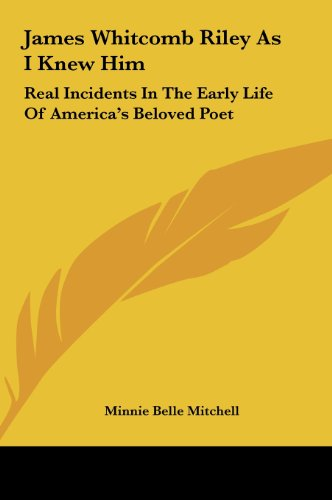 9781161630633: James Whitcomb Riley As I Knew Him: Real Incidents In The Early Life Of America's Beloved Poet