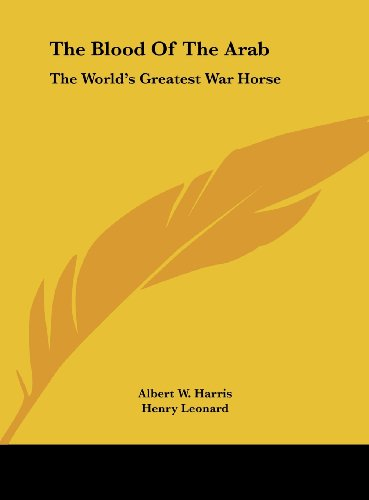 9781161630749: The Blood Of The Arab: The World's Greatest War Horse