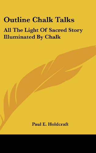 9781161631593: Outline Chalk Talks: All The Light Of Sacred Story Illuminated By Chalk
