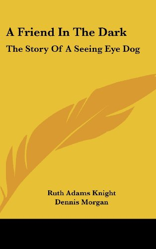 9781161632552: A Friend In The Dark: The Story Of A Seeing Eye Dog