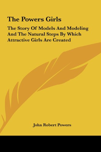 9781161633719: The Powers Girls: The Story Of Models And Modeling And The Natural Steps By Which Attractive Girls Are Created