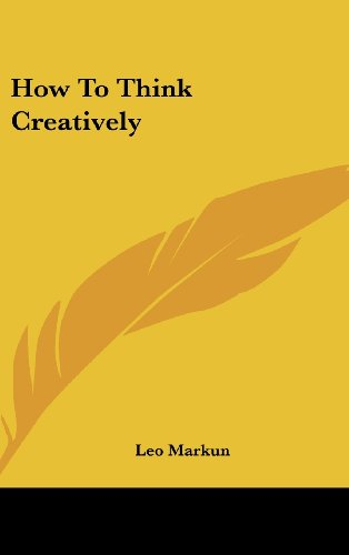 9781161634099: How To Think Creatively