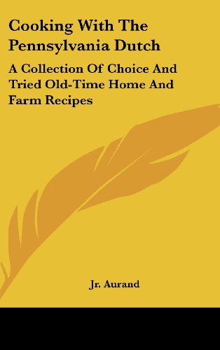 9781161634655: Cooking With The Pennsylvania Dutch: A Collection Of Choice And Tried Old-Time Home And Farm Recipes