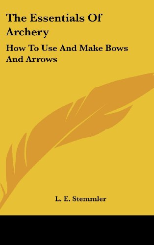 9781161634884: The Essentials Of Archery: How To Use And Make Bows And Arrows