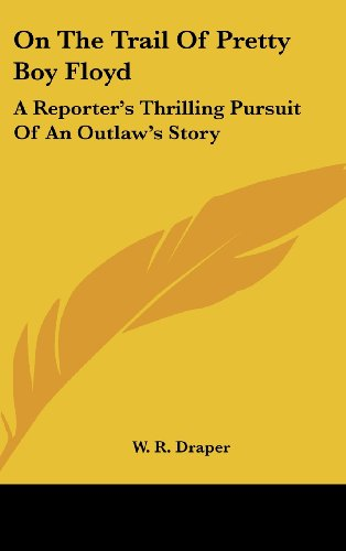9781161635348: On The Trail Of Pretty Boy Floyd: A Reporter's Thrilling Pursuit Of An Outlaw's Story