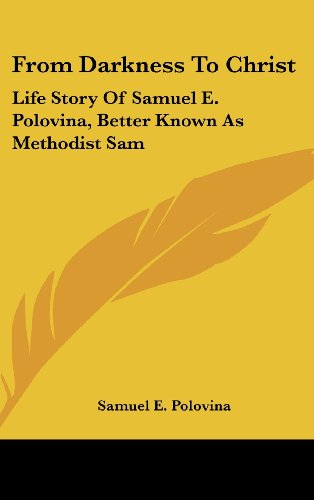 9781161635935: From Darkness To Christ: Life Story Of Samuel E. Polovina, Better Known As Methodist Sam