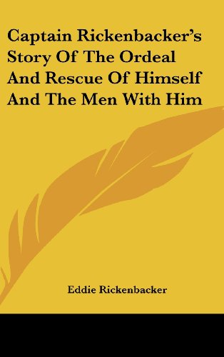 9781161636703: Captain Rickenbacker's Story Of The Ordeal And Rescue Of Himself And The Men With Him