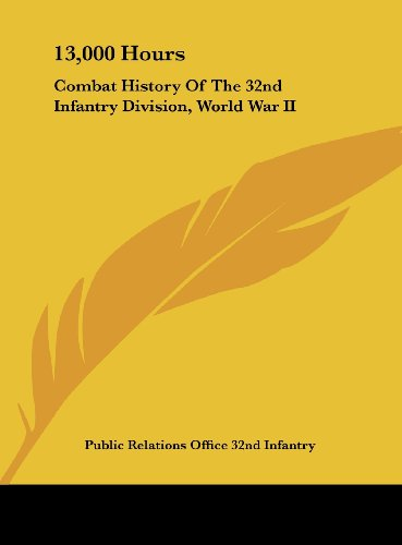 9781161636758: 13,000 Hours: Combat History Of The 32nd Infantry Division, World War II