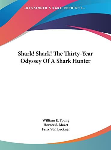 9781161637366: Shark! Shark! the Thirty-Year Odyssey of a Shark Hunter