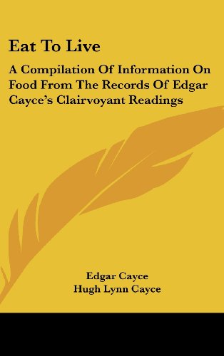 9781161637861: Eat To Live: A Compilation Of Information On Food From The Records Of Edgar Cayce's Clairvoyant Readings