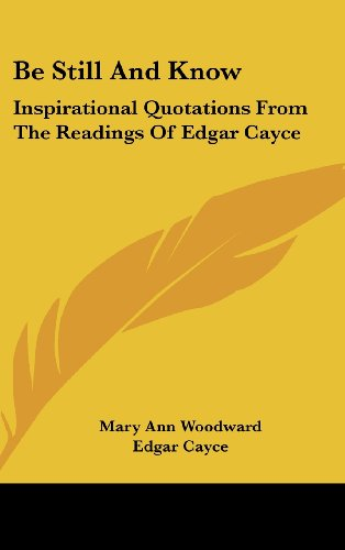 9781161637878: Be Still And Know: Inspirational Quotations From The Readings Of Edgar Cayce