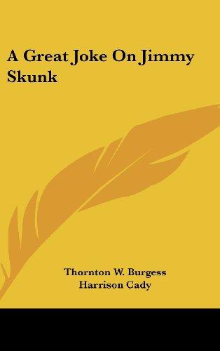 A Great Joke On Jimmy Skunk (9781161639230) by Thornton W. Burgess
