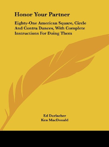 9781161639629: Honor Your Partner: Eighty-One American Square, Circle And Contra Dances, With Complete Instructions For Doing Them