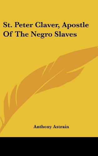 9781161640359: St. Peter Claver, Apostle Of The Negro Slaves