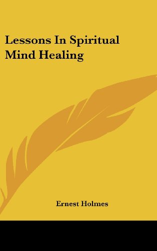 Lessons In Spiritual Mind Healing (1161642196) by Holmes, Ernest