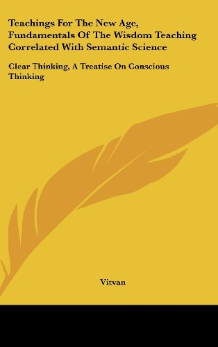 9781161643428: Teachings For The New Age, Fundamentals Of The Wisdom Teaching Correlated With Semantic Science: Clear Thinking, A Treatise On Conscious Thinking