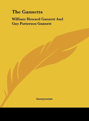 9781161644838: The Gannetts: William Howard Gannett And Guy Patterson Gannett