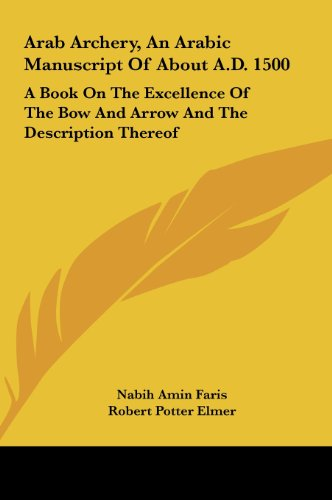 9781161645569: Arab Archery, An Arabic Manuscript Of About A.D. 1500: A Book On The Excellence Of The Bow And Arrow And The Description Thereof