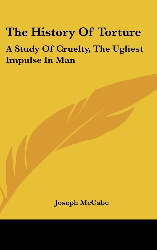 9781161645842: The History of Torture: A Study of Cruelty, the Ugliest Impulse in Man