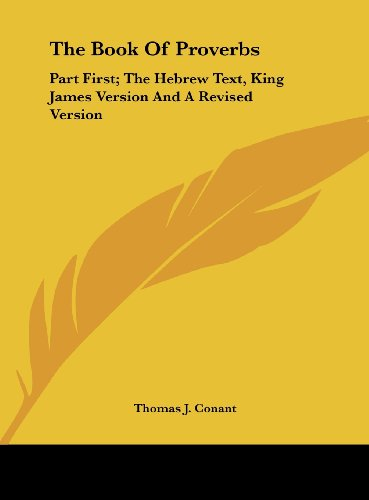 9781161649024: The Book of Proverbs: Part First; The Hebrew Text, King James Version and a Revised Version