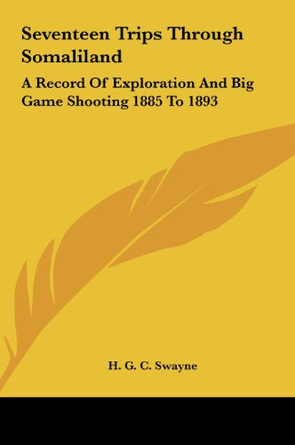 9781161649437: Seventeen Trips Through Somaliland: A Record Of Exploration And Big Game Shooting 1885 To 1893