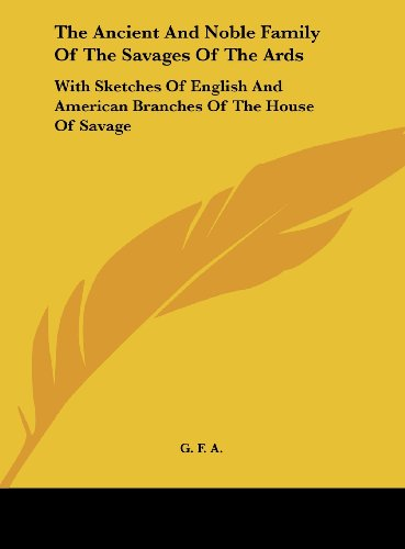 9781161649451: The Ancient And Noble Family Of The Savages Of The Ards: With Sketches Of English And American Branches Of The House Of Savage