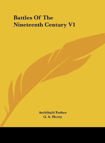 Battles Of The Nineteenth Century V1 (1161650008) by Archibald Forbes; G. A. Henty; Arthur Griffiths