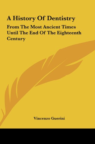 9781161654424: A History Of Dentistry: From The Most Ancient Times Until The End Of The Eighteenth Century