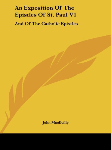 9781161655001: An Exposition of the Epistles of St. Paul V1: And of the Catholic Epistles