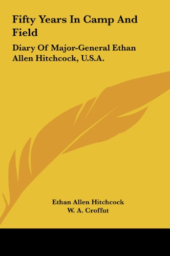 9781161655407: Fifty Years In Camp And Field: Diary Of Major-General Ethan Allen Hitchcock, U.S.A.