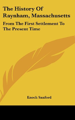 9781161658354: The History of Raynham, Massachusetts: From the First Settlement to the Present Time
