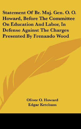 9781161658439: Statement of Br. Maj. Gen. O. O. Howard, Before the Committee on Education and Labor, in Defense Against the Charges Presented by Frenando Wood