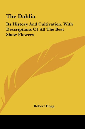 9781161659092: The Dahlia: Its History and Cultivation, with Descriptions of All the Best Show Flowers