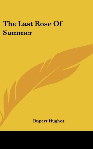 The Last Rose Of Summer (9781161660708) by Rupert Hughes