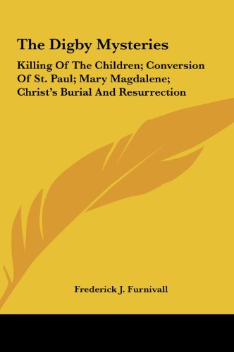 9781161662603: The Digby Mysteries: Killing of the Children; Conversion of St. Paul; Mary Magdalene; Christ's Burial and Resurrection